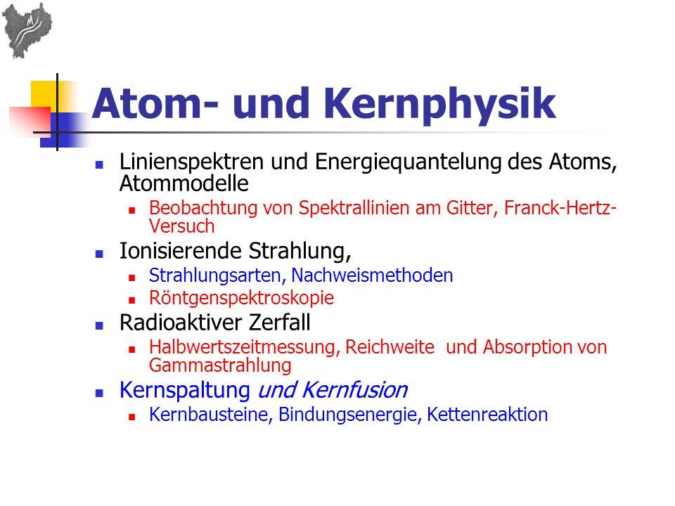 Atom- und KernphysikLinienspektren und Energiequantelung des Atoms, Atommodelle. Beobachtung von Spektrallinien am Gitter, Franck-Hertz-Versuch.