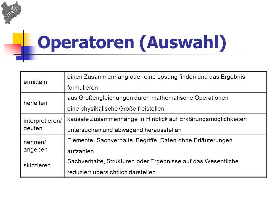 Operatoren (Auswahl) ermitteln. einen Zusammenhang oder eine Lösung finden und das Ergebnis. formulieren.