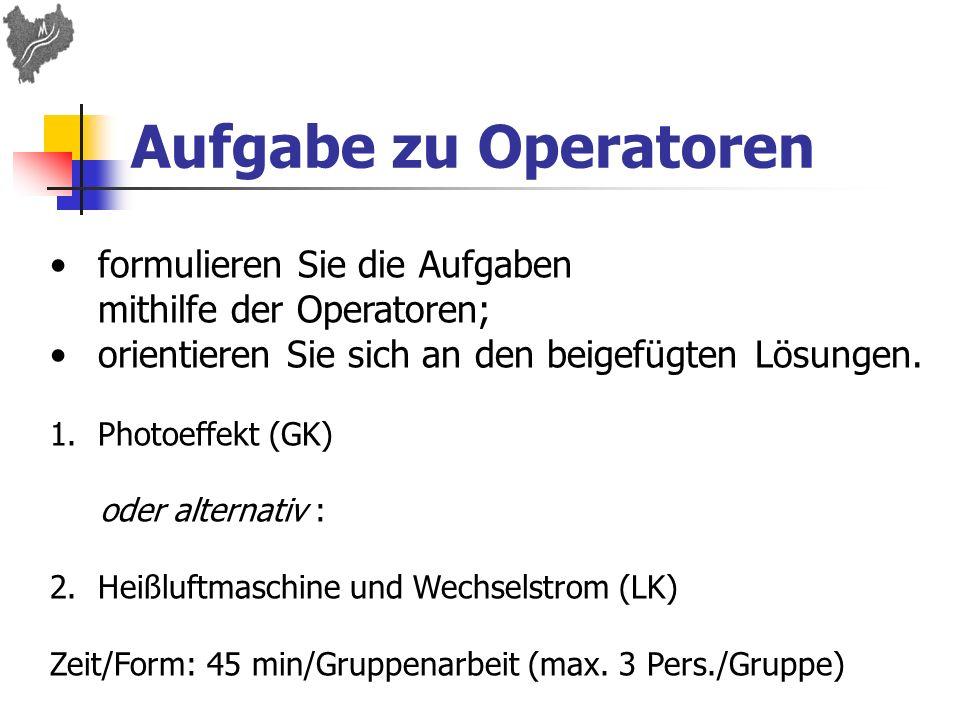 Aufgabe zu Operatoren formulieren Sie die Aufgaben mithilfe der Operatoren; orientieren Sie sich an den beigefügten Lösungen.