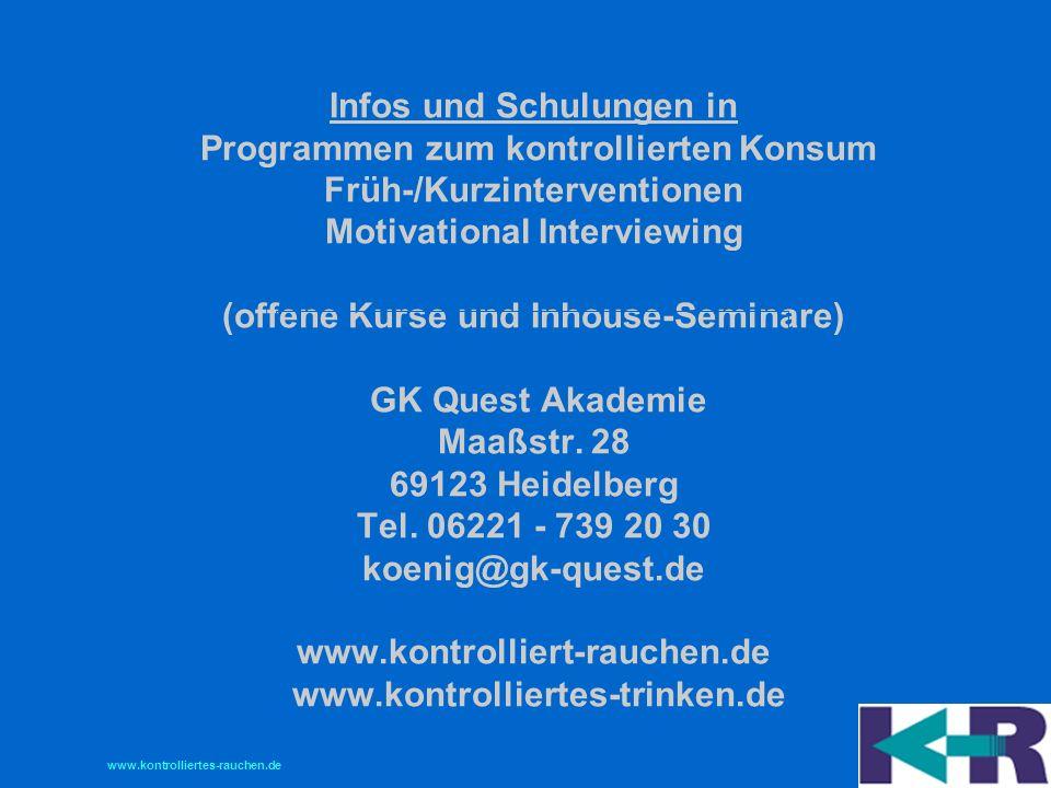 Infos und Schulungen in Programmen zum kontrollierten Konsum Früh-/Kurzinterventionen Motivational Interviewing (offene Kurse und Inhouse-Seminare) GK Quest Akademie Maaßstr.