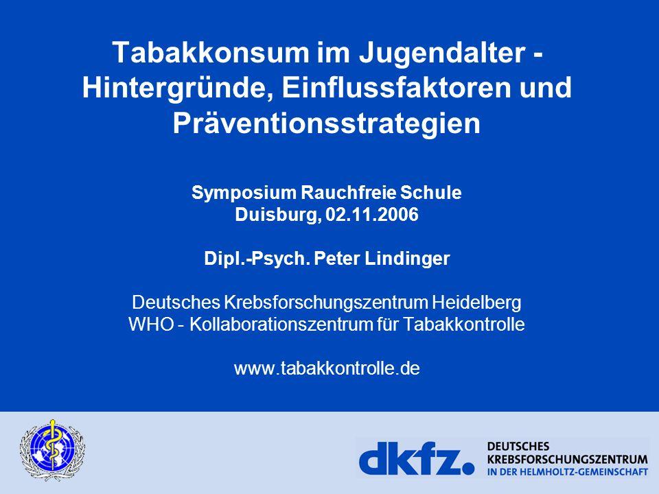 Tabakkonsum im Jugendalter - Hintergründe, Einflussfaktoren und Präventionsstrategien Symposium Rauchfreie Schule Duisburg, 02.11.2006 Dipl.-Psych.