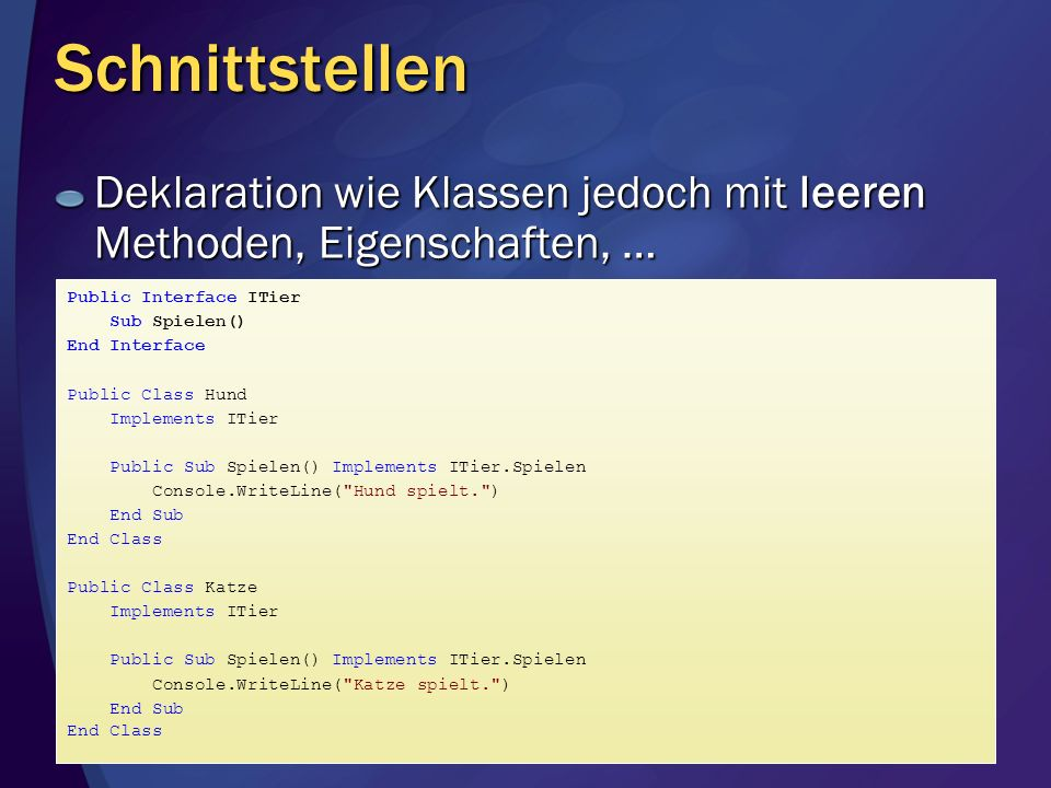 Schnittstellen Deklaration wie Klassen jedoch mit leeren Methoden, Eigenschaften, … Public Interface ITier.