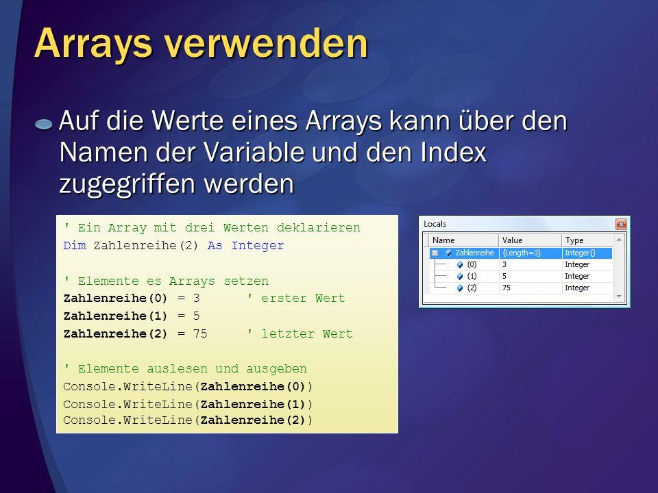 Arrays verwenden Auf die Werte eines Arrays kann über den Namen der Variable und den Index zugegriffen werden.