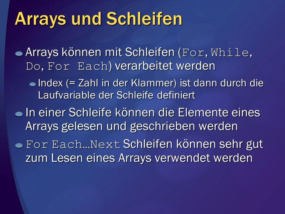 Arrays und Schleifen Arrays können mit Schleifen (For, While, Do, For Each) verarbeitet werden.
