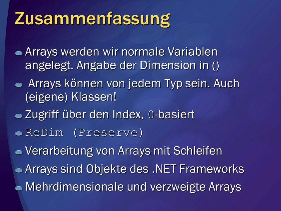 Zusammenfassung Arrays werden wir normale Variablen angelegt. Angabe der Dimension in () Arrays können von jedem Typ sein. Auch (eigene) Klassen!