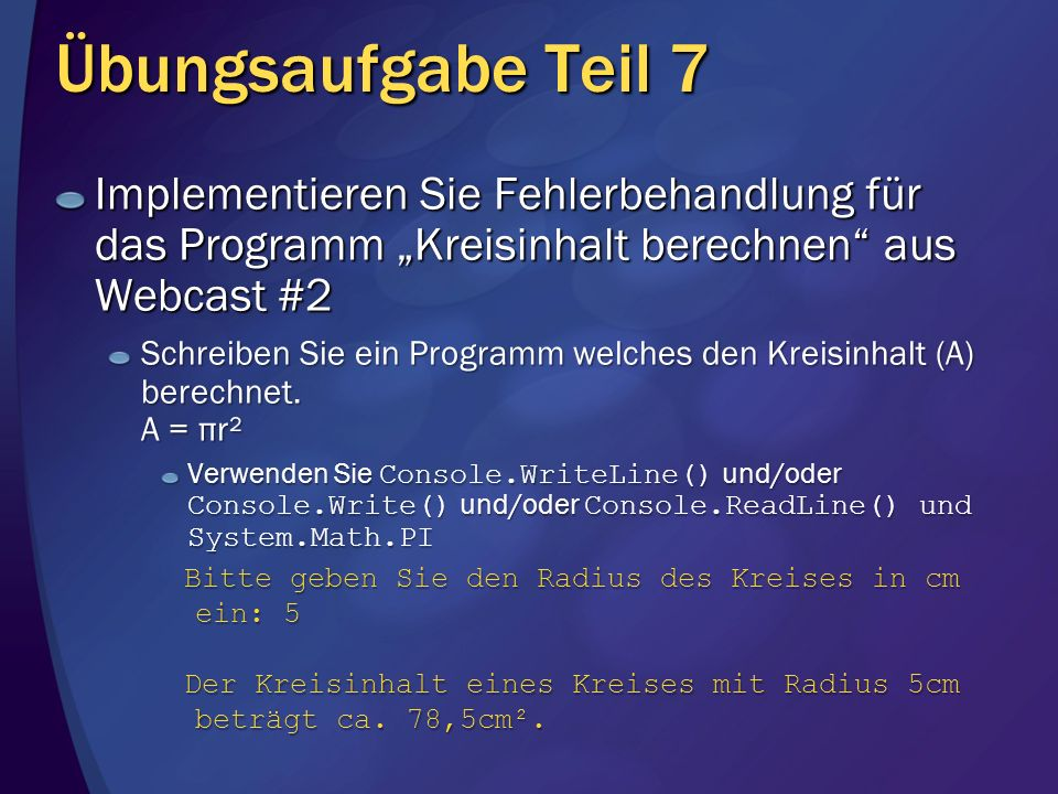 """Übungsaufgabe Teil 7 Implementieren Sie Fehlerbehandlung für das Programm """"Kreisinhalt berechnen aus Webcast #2."""