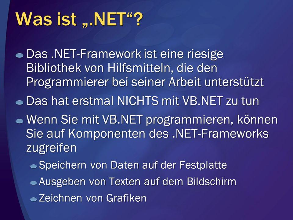 """Was ist """".NET Das .NET-Framework ist eine riesige Bibliothek von Hilfsmitteln, die den Programmierer bei seiner Arbeit unterstützt."""