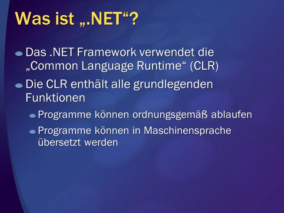 """Was ist """".NET Das .NET Framework verwendet die """"Common Language Runtime (CLR) Die CLR enthält alle grundlegenden Funktionen."""