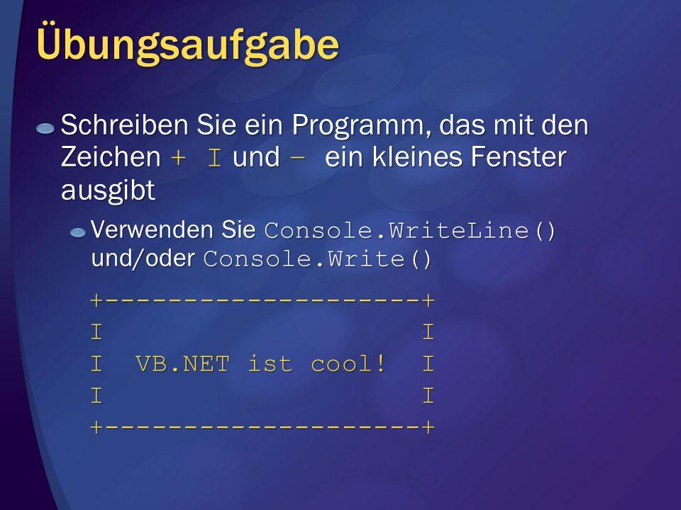 Übungsaufgabe Schreiben Sie ein Programm, das mit den Zeichen + I und – ein kleines Fenster ausgibt.