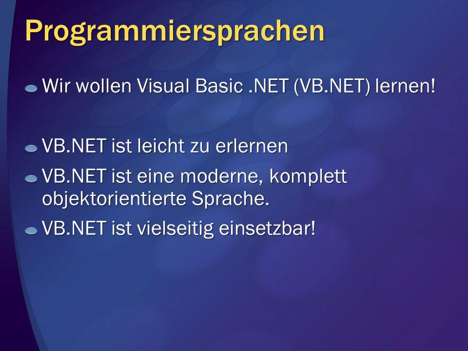 Programmiersprachen Wir wollen Visual Basic .NET (VB.NET) lernen!