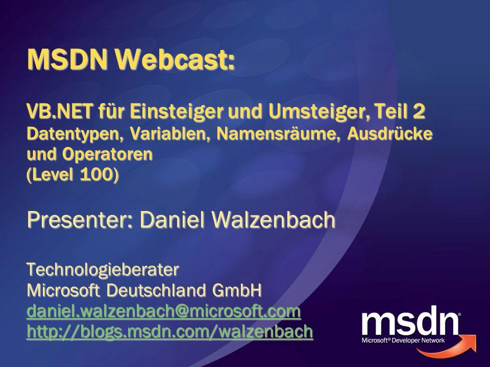 MSDN Webcast: VB.NET für Einsteiger und Umsteiger, Teil 2 Datentypen, Variablen, Namensräume, Ausdrücke und Operatoren (Level 100)