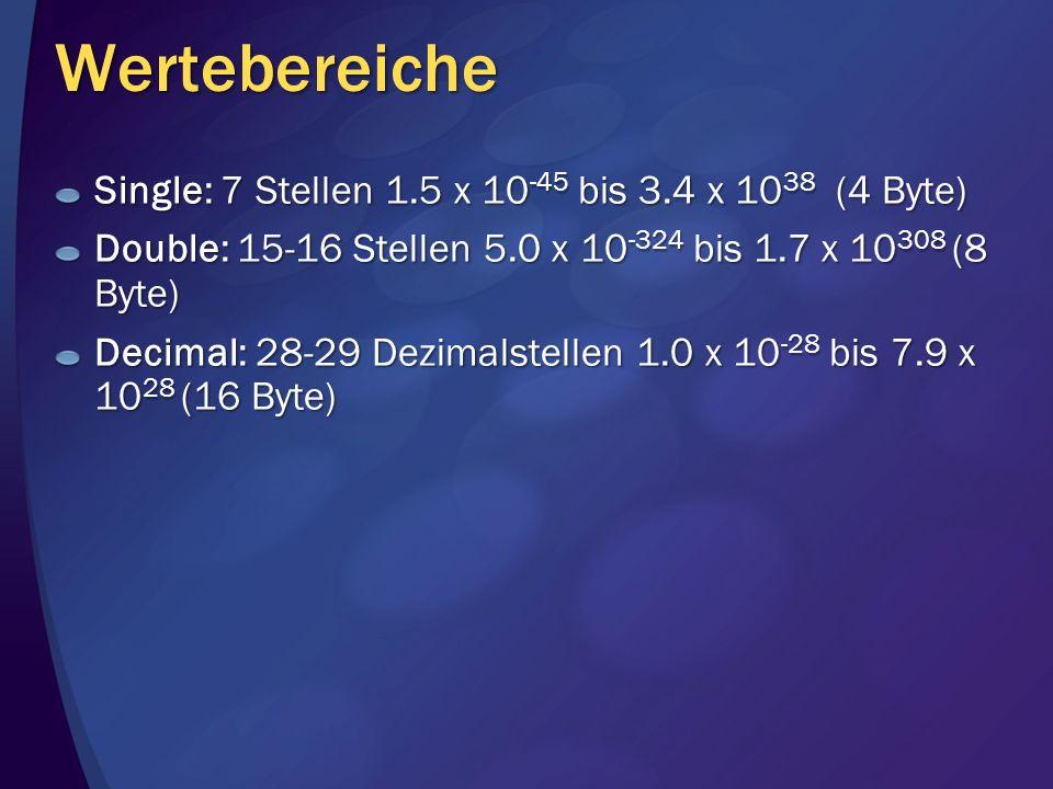 Wertebereiche Single: 7 Stellen 1.5 x 10-45 bis 3.4 x 1038 (4 Byte)