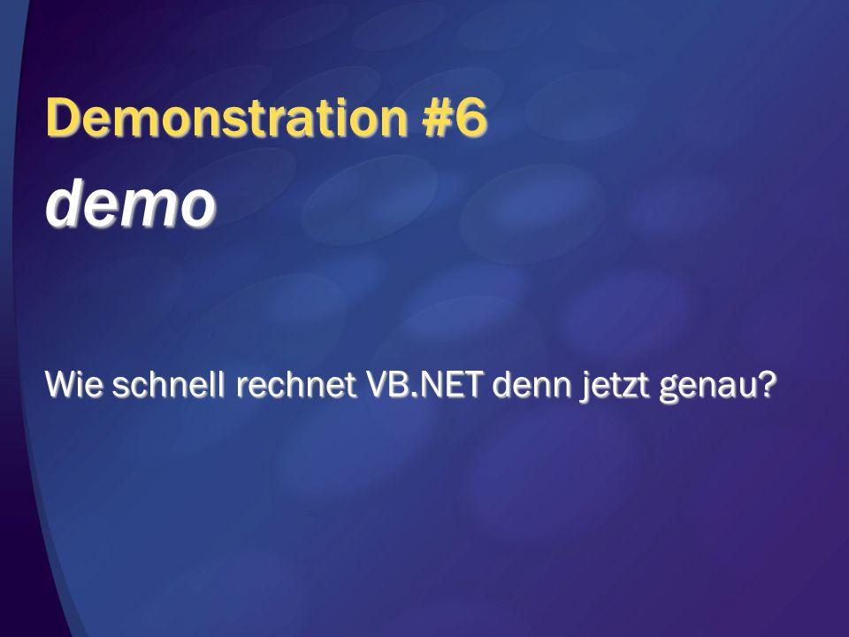 Demonstration #6 demo Wie schnell rechnet VB.NET denn jetzt genau