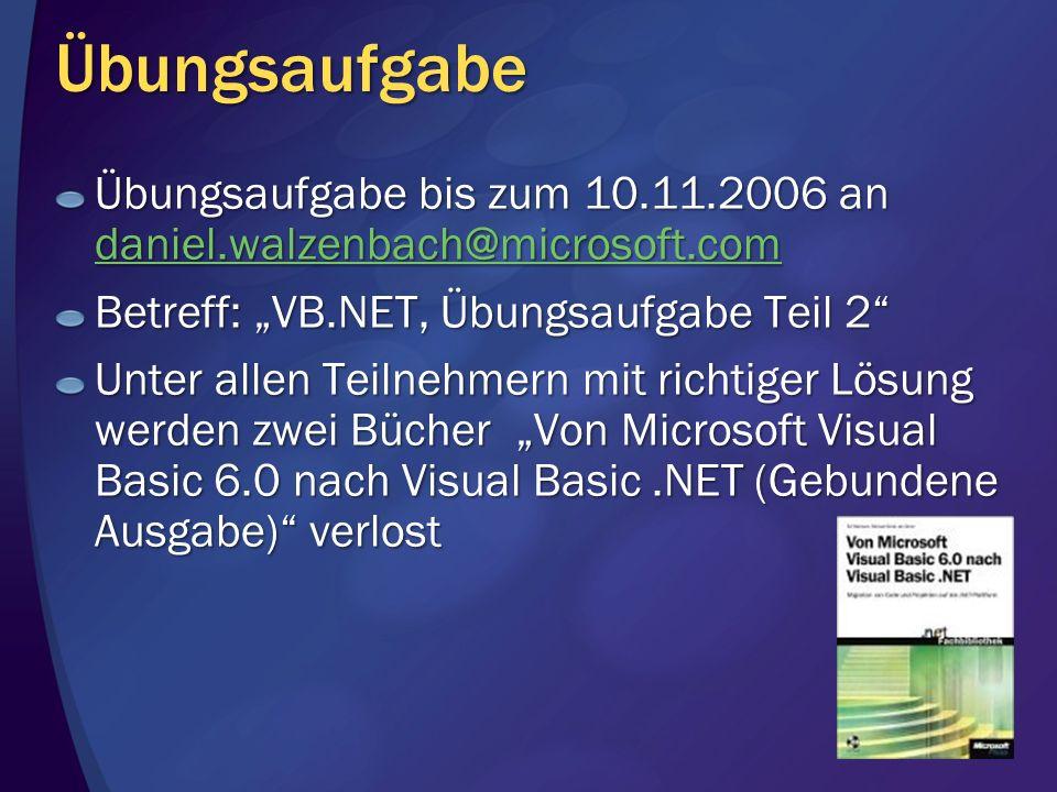 "Übungsaufgabe Übungsaufgabe bis zum 10.11.2006 an daniel.walzenbach@microsoft.com. Betreff: ""VB.NET, Übungsaufgabe Teil 2"