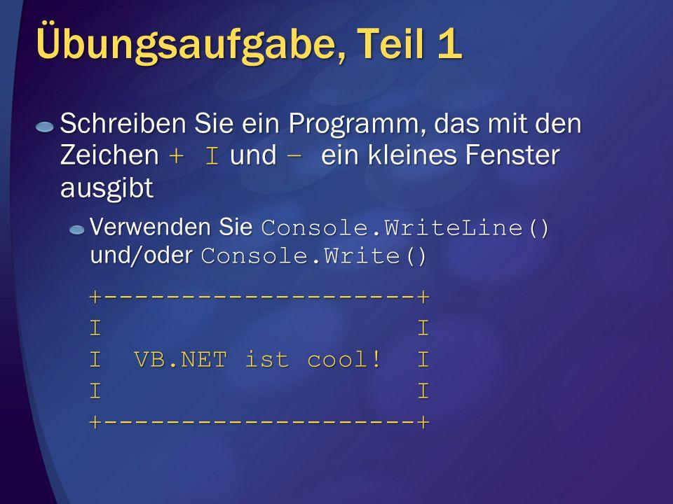 Übungsaufgabe, Teil 1 Schreiben Sie ein Programm, das mit den Zeichen + I und – ein kleines Fenster ausgibt.