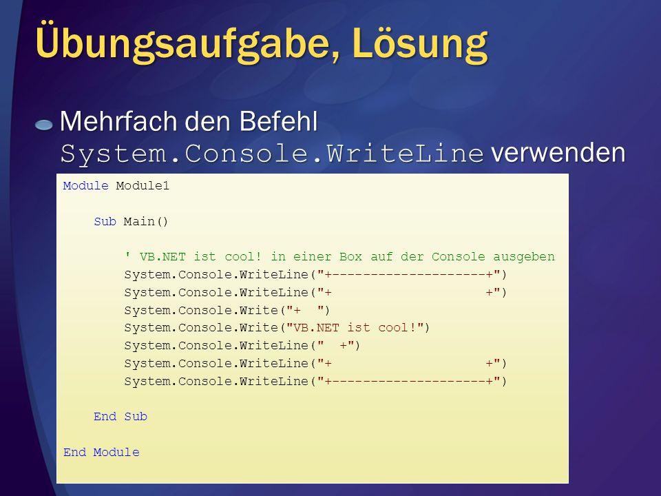 Übungsaufgabe, Lösung Mehrfach den Befehl System.Console.WriteLine verwenden. Module Module1. Sub Main()