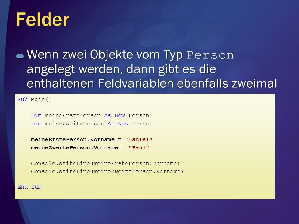 Felder Wenn zwei Objekte vom Typ Person angelegt werden, dann gibt es die enthaltenen Feldvariablen ebenfalls zweimal.