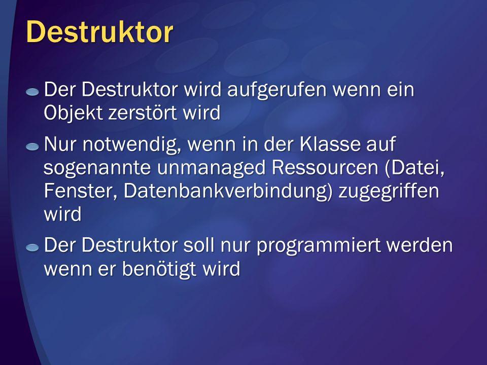 Destruktor Der Destruktor wird aufgerufen wenn ein Objekt zerstört wird.