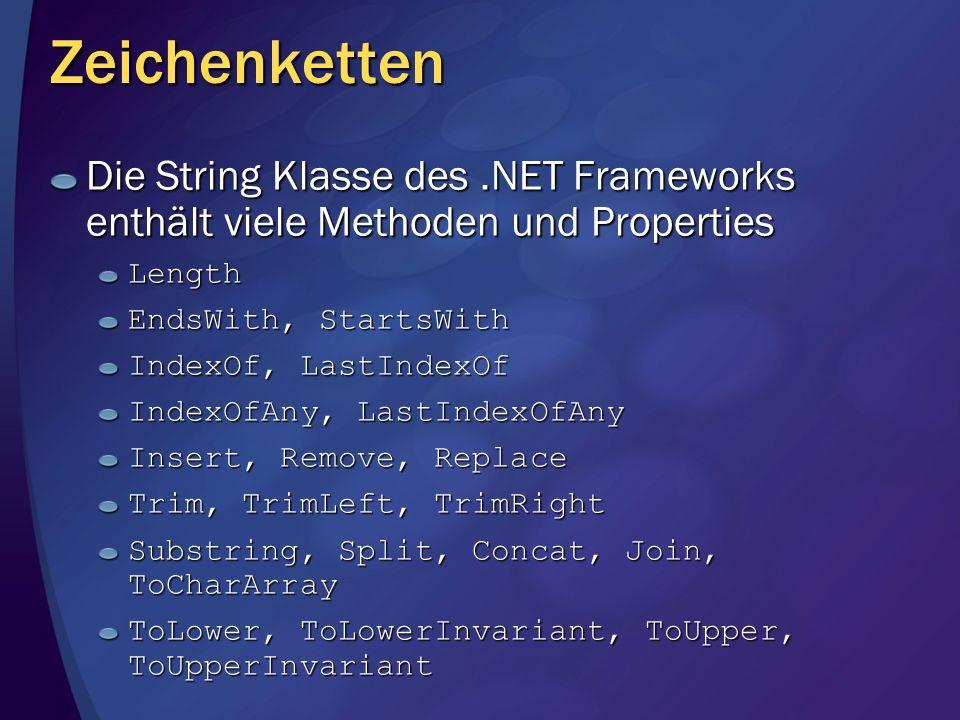 Zeichenketten Die String Klasse des .NET Frameworks enthält viele Methoden und Properties. Length.