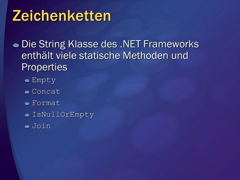 Zeichenketten Die String Klasse des .NET Frameworks enthält viele statische Methoden und Properties.
