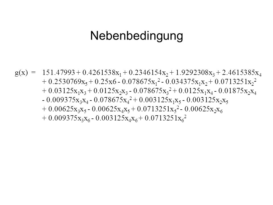 Nebenbedingung g(x) = 151.47993 + 0.4261538x1 + 0.2346154x2 + 1.9292308x3 + 2.4615385x4.