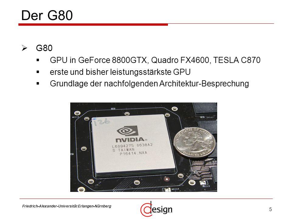 Der G80 G80 GPU in GeForce 8800GTX, Quadro FX4600, TESLA C870
