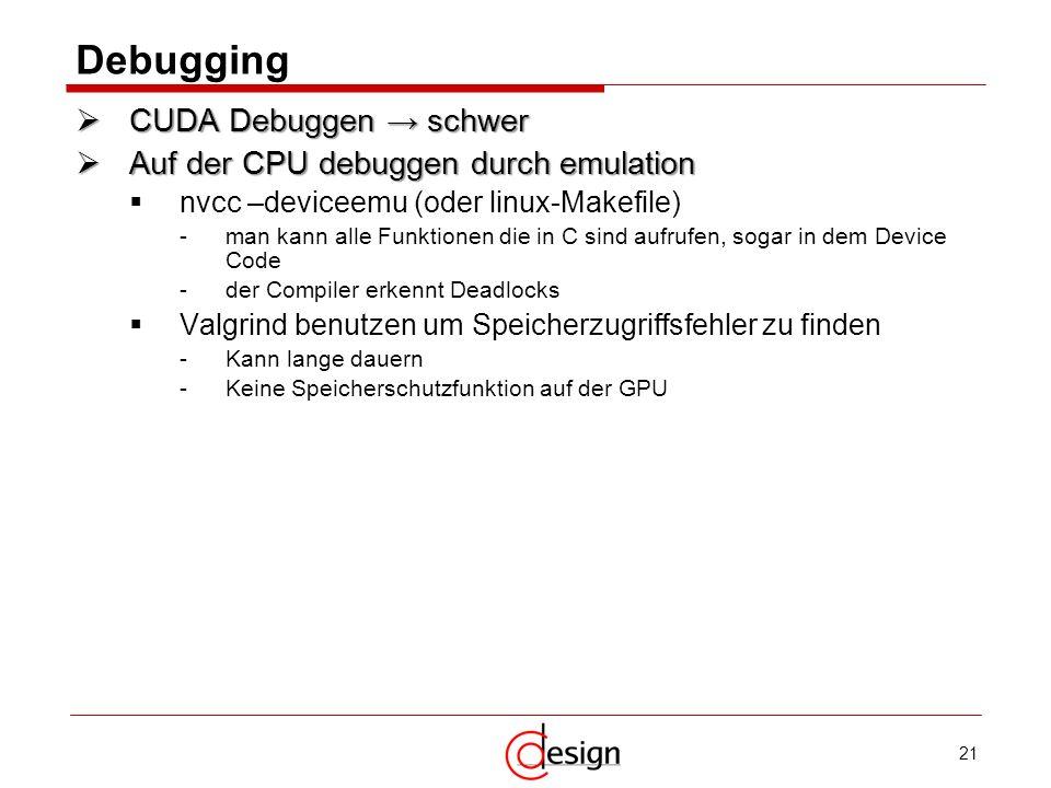 Debugging CUDA Debuggen → schwer Auf der CPU debuggen durch emulation