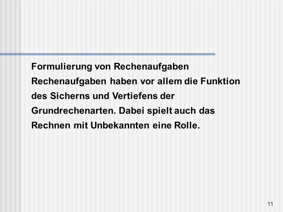 Formulierung von Rechenaufgaben Rechenaufgaben haben vor allem die Funktion des Sicherns und Vertiefens der Grundrechenarten.
