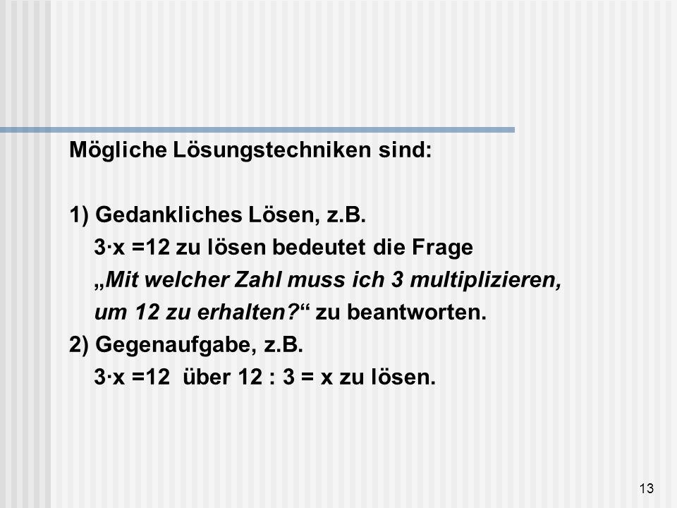 Mögliche Lösungstechniken sind: 1) Gedankliches Lösen, z. B