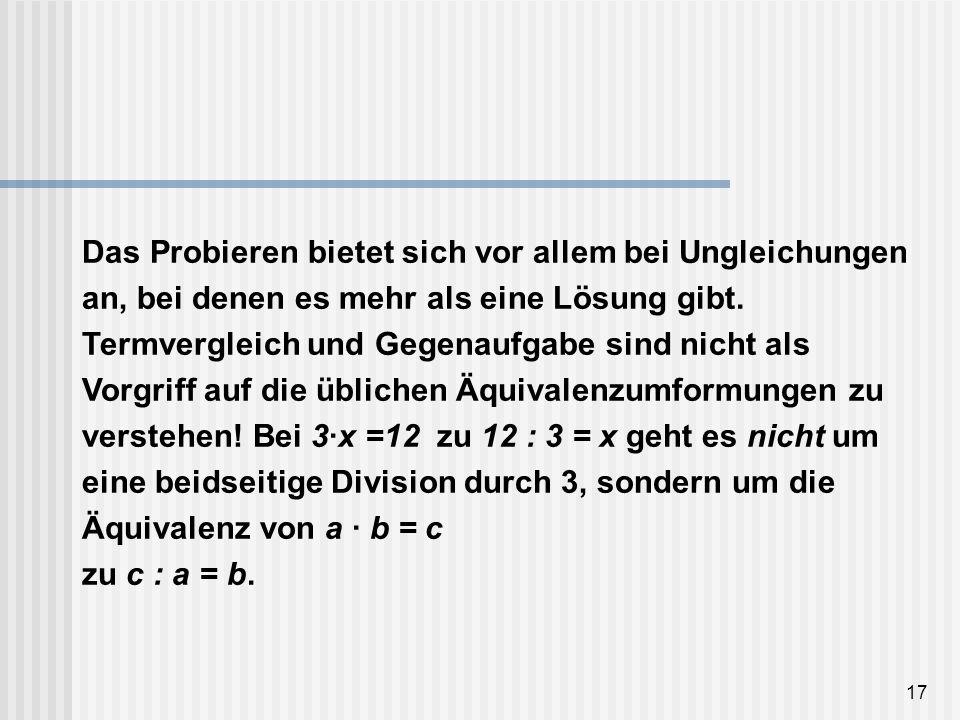 Das Probieren bietet sich vor allem bei Ungleichungen an, bei denen es mehr als eine Lösung gibt.