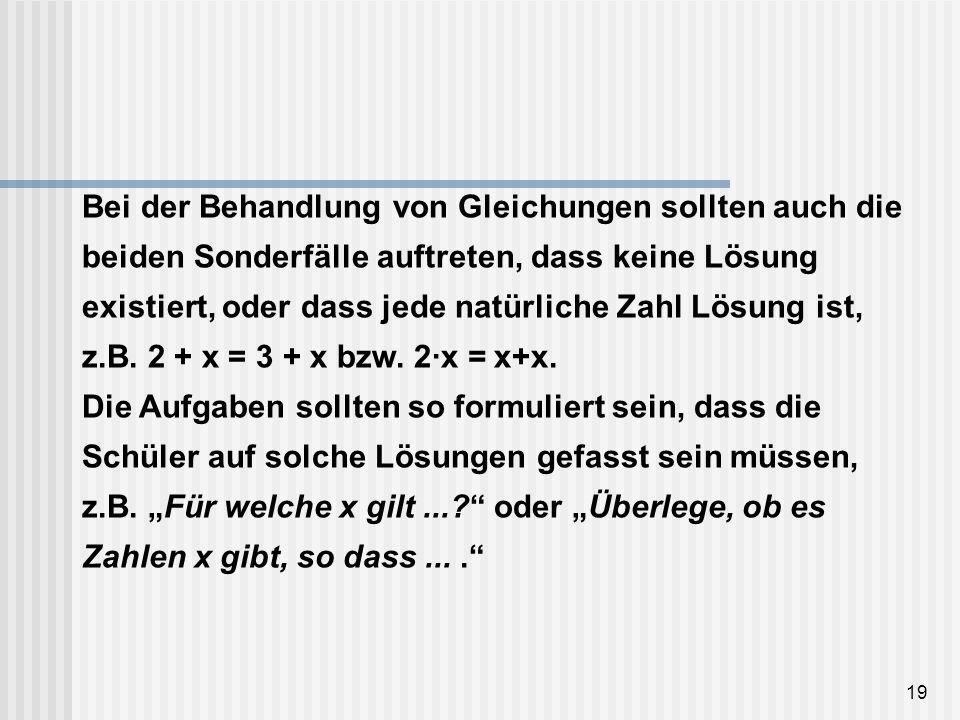 Bei der Behandlung von Gleichungen sollten auch die beiden Sonderfälle auftreten, dass keine Lösung existiert, oder dass jede natürliche Zahl Lösung ist, z.B.