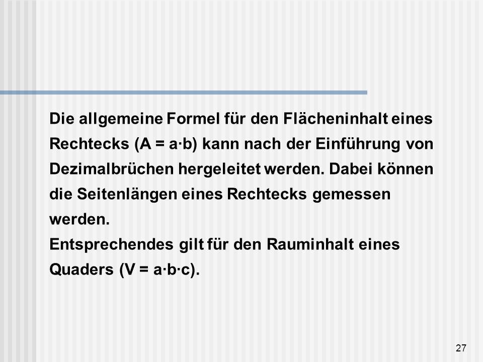 Die allgemeine Formel für den Flächeninhalt eines Rechtecks (A = a·b) kann nach der Einführung von Dezimalbrüchen hergeleitet werden.