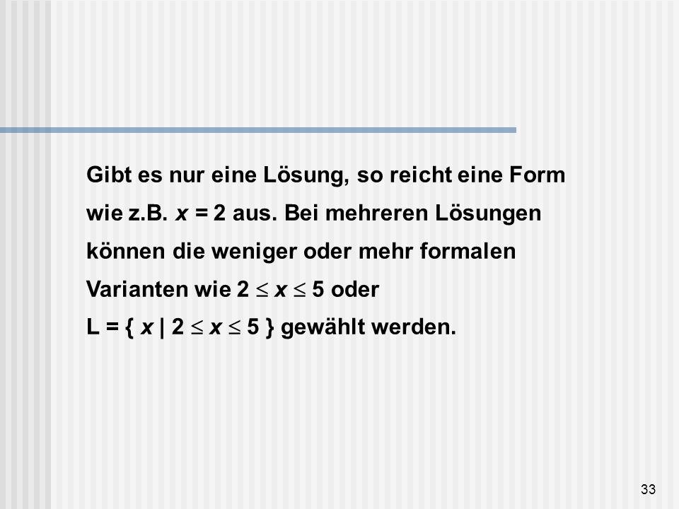 Gibt es nur eine Lösung, so reicht eine Form wie z. B. x = 2 aus