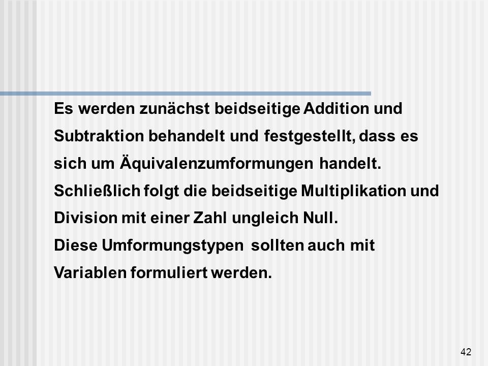 Es werden zunächst beidseitige Addition und Subtraktion behandelt und festgestellt, dass es sich um Äquivalenzumformungen handelt.