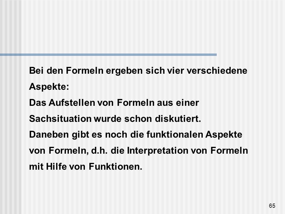 Bei den Formeln ergeben sich vier verschiedene Aspekte: Das Aufstellen von Formeln aus einer Sachsituation wurde schon diskutiert.