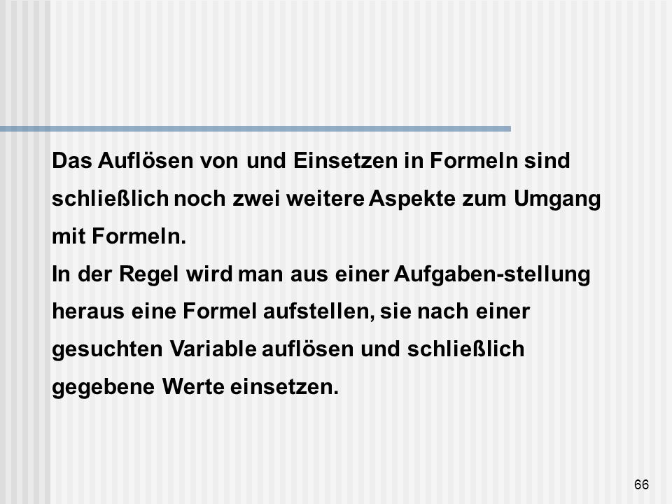 Das Auflösen von und Einsetzen in Formeln sind schließlich noch zwei weitere Aspekte zum Umgang mit Formeln.