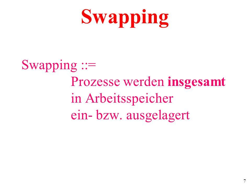 Swapping Swapping ::= Prozesse werden insgesamt in Arbeitsspeicher ein- bzw. ausgelagert
