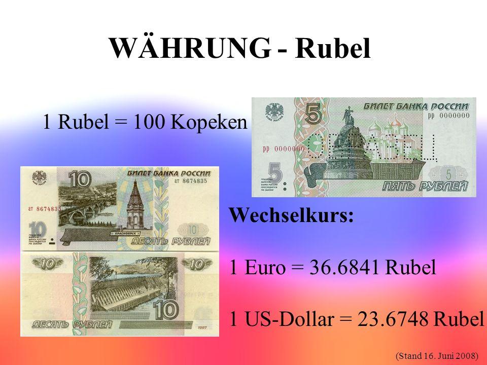 WÄHRUNG - Rubel 1 Rubel = 100 Kopeken Wechselkurs: