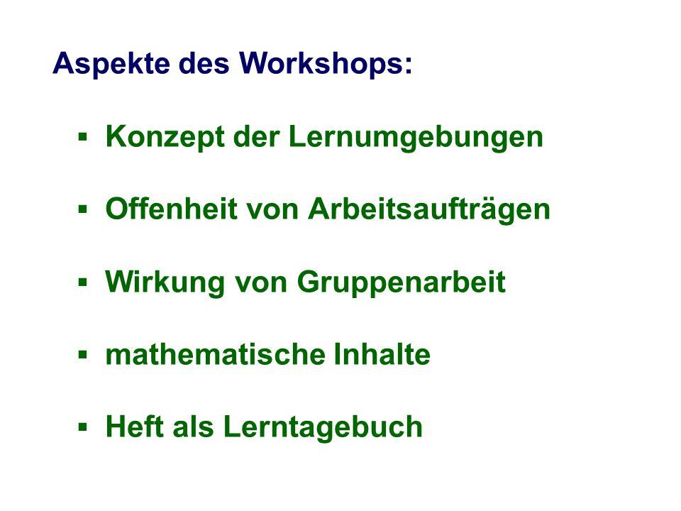Aspekte des Workshops: ▪ Konzept der Lernumgebungen ▪ Offenheit von Arbeitsaufträgen ▪ Wirkung von Gruppenarbeit ▪ mathematische Inhalte ▪ Heft als Lerntagebuch