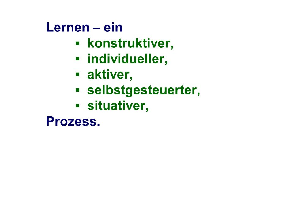 Lernen – ein. ▪ konstruktiver,. ▪ individueller,. ▪ aktiver,