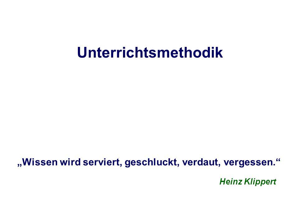 """Unterrichtsmethodik """"Wissen wird serviert, geschluckt, verdaut, vergessen. Heinz Klippert"""
