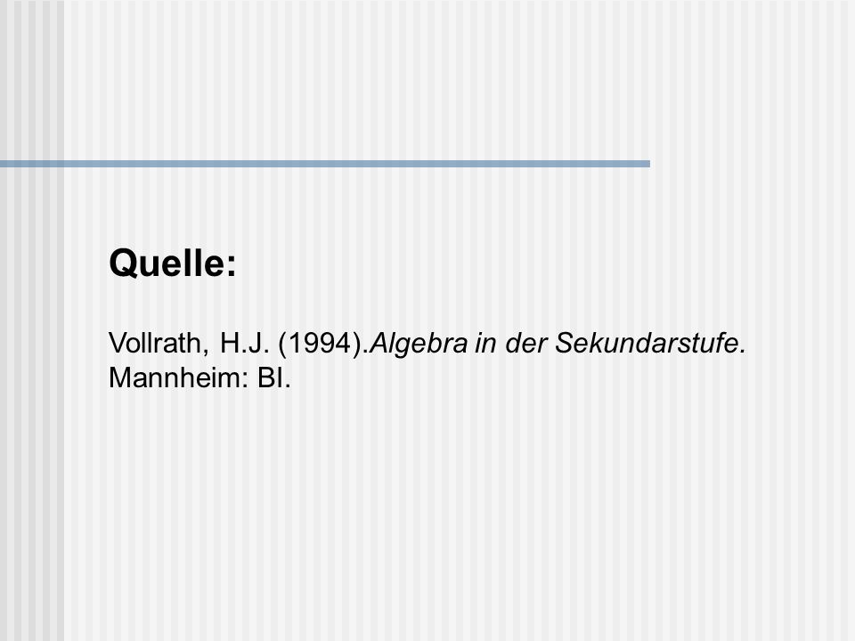 Quelle: Vollrath, H.J. (1994).Algebra in der Sekundarstufe. Mannheim: BI.