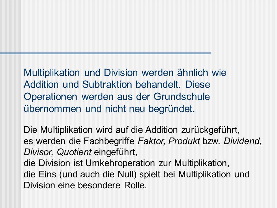 Multiplikation und Division werden ähnlich wie Addition und Subtraktion behandelt. Diese Operationen werden aus der Grundschule übernommen und nicht neu begründet.