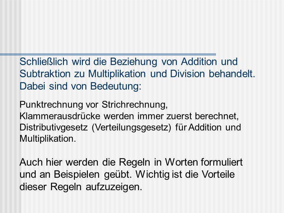 Schließlich wird die Beziehung von Addition und Subtraktion zu Multiplikation und Division behandelt. Dabei sind von Bedeutung: