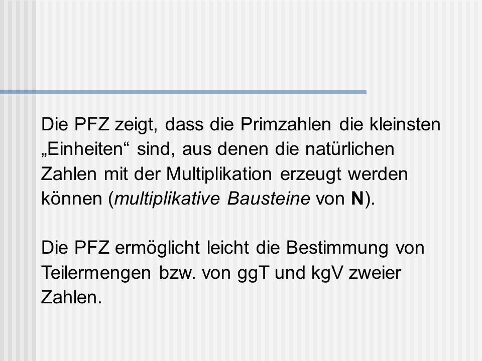 """Die PFZ zeigt, dass die Primzahlen die kleinsten """"Einheiten sind, aus denen die natürlichen Zahlen mit der Multiplikation erzeugt werden können (multiplikative Bausteine von N)."""
