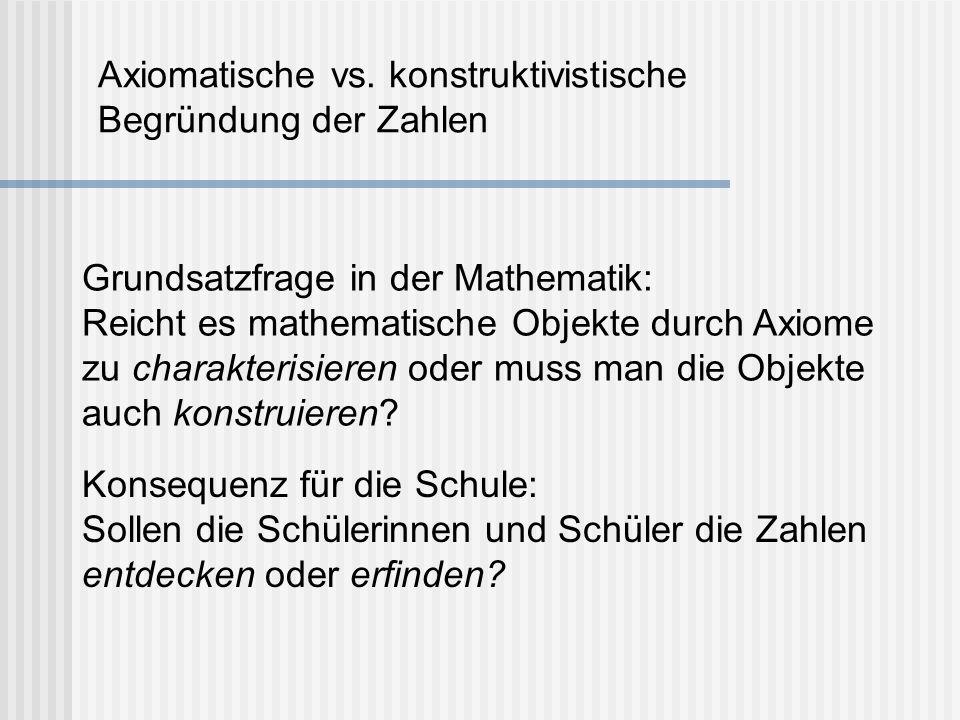 Axiomatische vs. konstruktivistische Begründung der Zahlen
