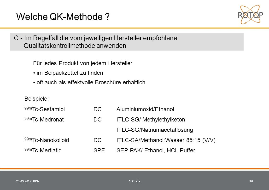 AsGr Welche QK-Methode C - Im Regelfall die vom jeweiligen Hersteller empfohlene Qualitätskontrollmethode anwenden.