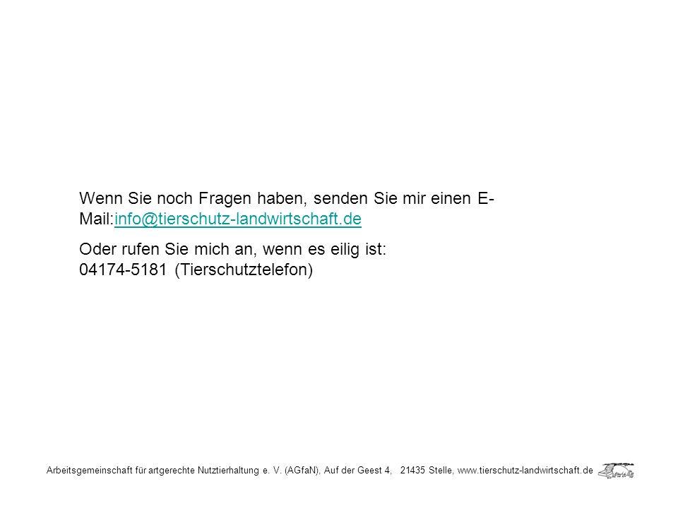 Wenn Sie noch Fragen haben, senden Sie mir einen E-Mail:info@tierschutz-landwirtschaft.de