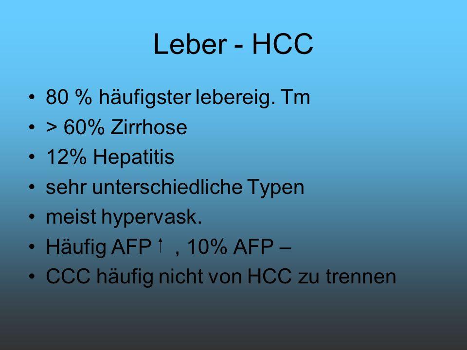 Leber - HCC 80 % häufigster lebereig. Tm > 60% Zirrhose