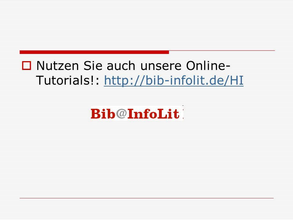 Nutzen Sie auch unsere Online-Tutorials!: http://bib-infolit.de/HI